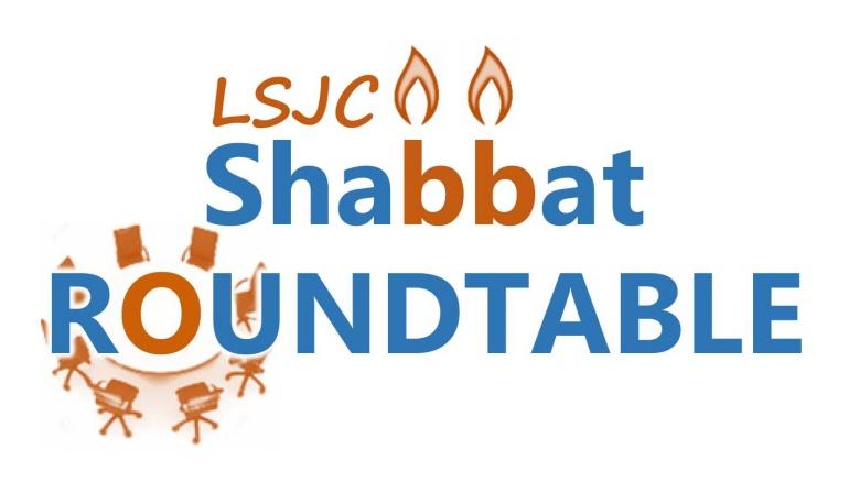 LSJC Shabbat Roundtable